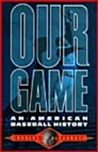 Our Game: An American Baseball History by…