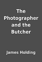 The Photographer and the Butcher by James…