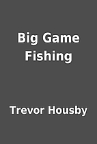 Big Game Fishing by Trevor Housby
