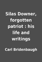 Silas Downer, forgotten patriot : his life…
