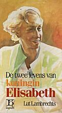 De twee levens van koningin Elisabeth by Lut…