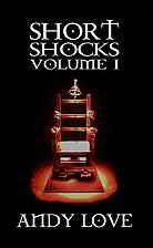 Short Shocks Volume I by Andy Love