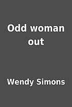 Odd woman out by Wendy Simons