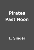 Pirates Past Noon by L. Singer