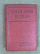 Queen Anne is dead by Patricia Wentworth