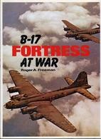 B-17 Fortress at War by Roger A. Freeman