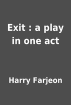 Exit : a play in one act by Harry Farjeon