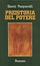Preistoria del potere by Gianni Pasquarelli