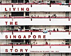 Living the Singapore Story - Celebrating Our…