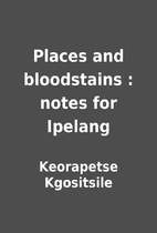 Places and bloodstains : notes for Ipelang…