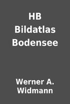 HB Bildatlas Bodensee by Werner A. Widmann