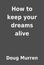 How to keep your dreams alive by Doug Murren