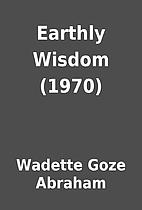 Earthly Wisdom (1970) by Wadette Goze…