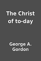 The Christ of to-day by George A. Gordon