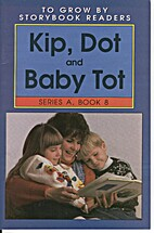 Kip, Dot and Baby Tot (To Grow By Storybook…