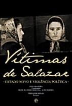 Vítimas de Salazar. Estado Novo e…