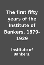The first fifty years of the Institute of…