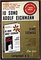 Io sono Adolf Eichmann by Henri Ludwig