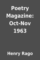 Poetry Magazine: Oct-Nov 1963 by Henry Rago