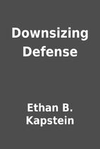Downsizing Defense by Ethan B. Kapstein
