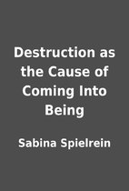 Destruction as the Cause of Coming Into…