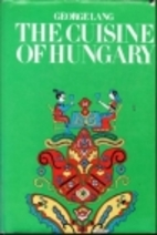 The Cuisine of Hungary by George Lang