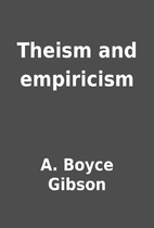 Theism and empiricism by A. Boyce Gibson