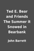 Ted E. Bear and Friends The Summer it Snowed…