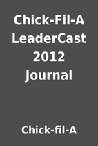 Chick-Fil-A LeaderCast 2012 Journal by…
