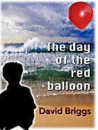 The day of the red balloon by David Briggs