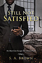Still Not Satisfied by S. A. Brown