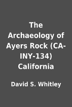 The Archaeology of Ayers Rock (CA-INY-134)…