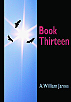 Book Thirteen by A. William James