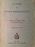 A Primer of French Pronunciation by John E.…