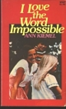 I Love the Word Impossible by Ann Kiemel