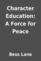 Character Education: A Force for Peace by…