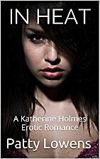 In Heat : A Katherine Holmes Erotic Romance…
