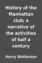 History of the Manhattan club; a narrative…