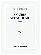 Mourir m'enrhume by Éric Chevillard
