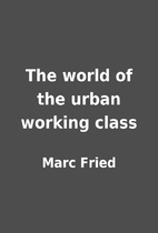 The world of the urban working class by Marc…