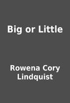 Big or Little by Rowena Cory Lindquist