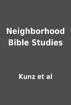 Neighborhood Bible Studies by Kunz et al