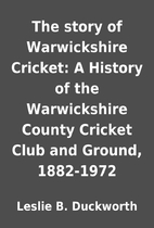 The story of Warwickshire Cricket: A History…