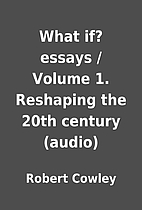 What if? essays / Volume 1. Reshaping the…