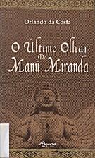 O Último Olhar de Manú Miranda by Orlando…