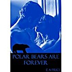 Polar Bears are Forever by E.A Price
