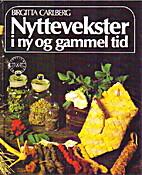 Nyttevekster i ny og gammel tid by Birgitta…