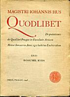 Magistri Iohannis Hus quodlibet;…