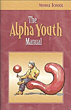 The Alpha Youth Manual (Middle School) by…