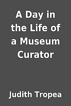 A Day in the Life of a Museum Curator by…